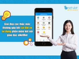 Cùng eNetViet giải đáp những thắc mắc xoay quanh việc sử dụng ứng dụng kết nối giáo dục